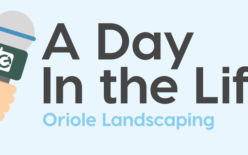 a day in the life oriole landscaping