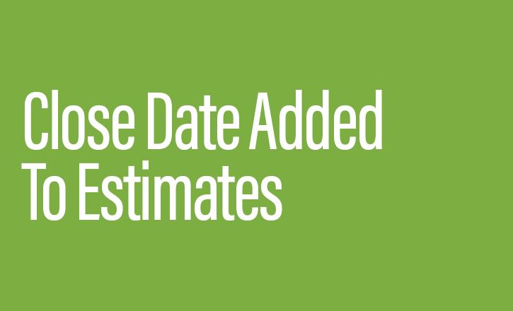 Close Date added to Estimates